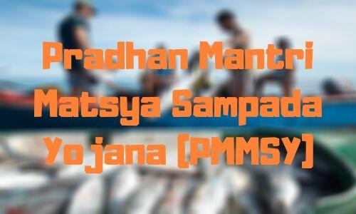 pradhan mantri matsya sampada yojana (PMMSY)