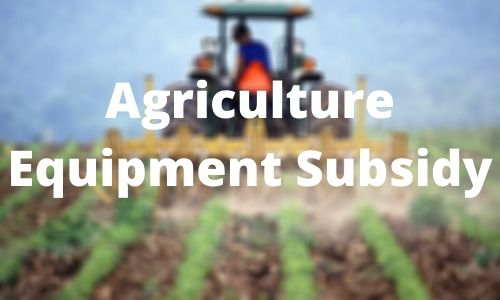 Agriculture Equipment Subsidy