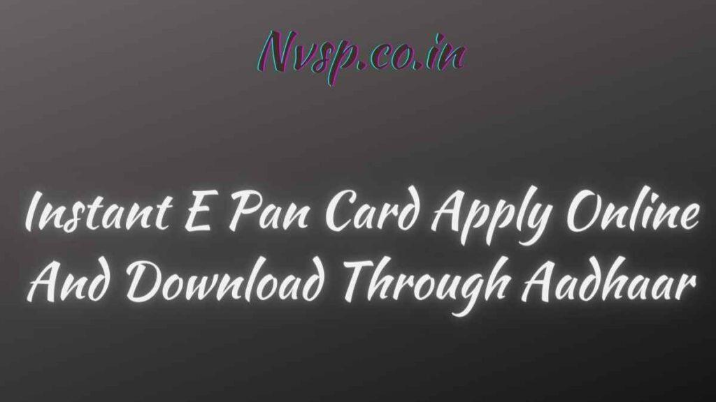 Instant E Pan Card Apply Online And Download Through Aadhaar