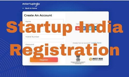 Startup India Registration, Scheme Benefits & Eligibility