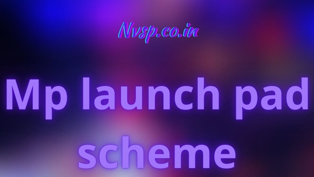 MP Launch Pad Scheme 2021